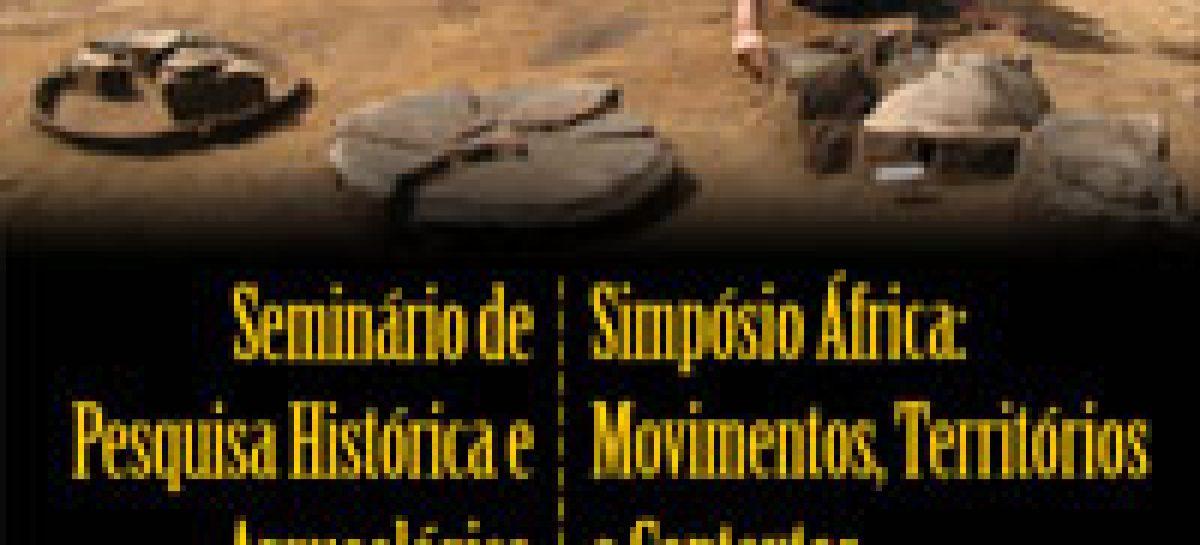 Seminário de Pesquisa Histórica e Arqueológica e Simpósio África: Movimentos, territórios e contextos.