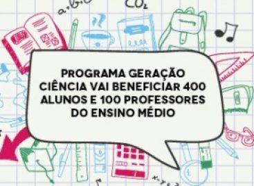 Programa Geração Ciência vai beneficiar 400 alunos e 100 professores do Ensino Médio