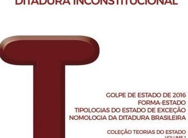 """Lançamento do livro """"Ditadura Inconstitucional"""" – série Teorias do Estado"""