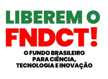 Campanha para liberação total dos recursos do Fundo Nacional de Desenvolvimento Científico e Tecnológico (FNDCT)
