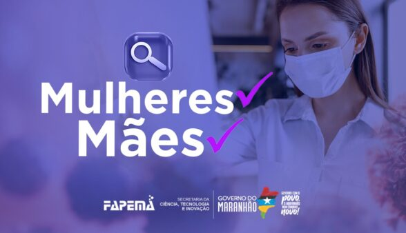 FAPEMA realiza estudo com mulheres e mães cientistas do Maranhão